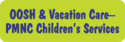 OOSH  Vacation CarePMNC Childrens Services - Child Care Canberra